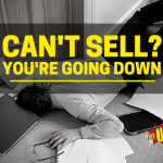 Can't Sell? You're Going Down.